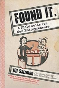 Found It. A Field Guide For Mom Entrepreneurs Book