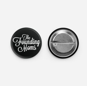 The Founding Moms Button